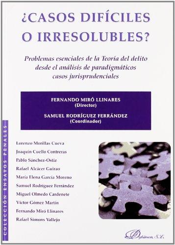 ¿Casos difíciles o irresolubles?: Problemas esenciales de la Teoría del delito desde el análisis de paradigmáticos casos jurisprudenciales (Colección Ensayos Penales)