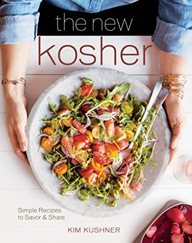The New Kosher: Simple Recipes to Savor & Share by Kim Kushner