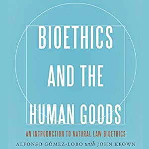 Bioethics and the Human Goods Audiobook