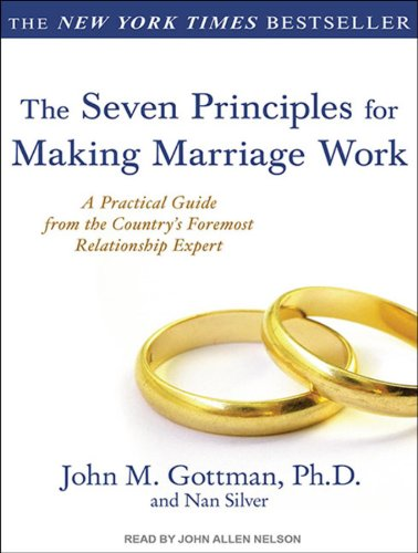 John M. Gottman Ph.D. - The Seven Principles for Making Marriage Work: A Practical Guide from the Country's Foremost Relationship Expert