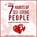 The 7 Habits of Self-Loving People: A Powerful Approach to Self-Love Audiobook by Ingrid Lindberg,  21 Day Challenges Narrated by Lessa Lamb