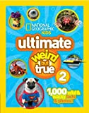 NG Kids Ultimate Weird But True 2: 1,000 Wild & Wacky Facts & Photos!