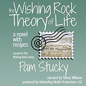 The Wishing Rock Theory of Life: A Novel with Recipes Audiobook