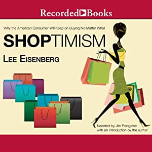 Shoptimism: Why the American Consumer Will Keep on Buying No Matter What | [Lee Eisenberg]