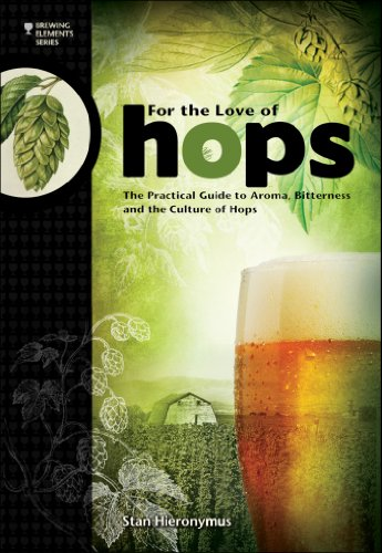Download For The Love of Hops: The Practical Guide to Aroma, Bitterness and the Culture of Hops (Brewing Elements)