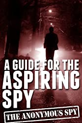 A Guide for the Aspiring Spy (The Anonymous Spy Series)