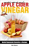 Essential Natural Uses Of....APPLE CIDER VINEGAR (Herbal Homemade Remedies and Recipes)