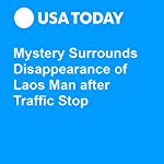 Mystery Surrounds Disappearance of Laos Man after Traffic Stop | Thomas Maresca
