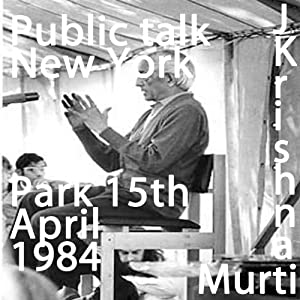 J Krishnamurti New York April 15th 1984 | [Jiddu Krishnamurti]
