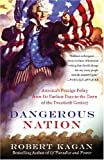 Dangerous Nation: America's Foreign Policy from Its Earliest Days to the Dawn of the Twentieth Century (Vintage) (0375724915) by Kagan, Robert