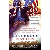Dangerous Nation: America's Foreign Policy from Its Earliest Days to the Dawn of the Twentieth Century (Vintage)by Robert Kagan