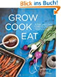 Grow Cook Eat: A Food Lover's Guide t...