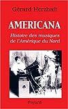 echange, troc Gérard Herzhaft - Americana : Histoires des musiques de l'Amérique du Nord de la Préhistoire à l'industrie du disque