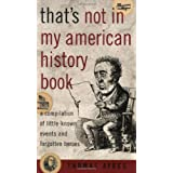 That's Not in My American History Book: A Compilation of Little-Known Events and Forgotten Heroesby Thomas Ayres