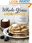 Whole-Grain Mornings: New Breakfast R...