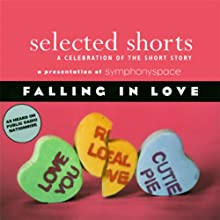 Selected Shorts: Falling in Love  by Rick Bass, Padgett Powell, Laurie Colwin, E. Nesbit, Edna O'Brien, Maile Meloy Narrated by Ted Marcoux, Christina Pickles, Hope Davis, Jane Curtin, Fionnula Flanagan, William Hurt