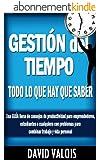 Gesti�n del Tiempo: TODO lo que hay que saber. Una gu�a llena de consejos de productividad para emprendedores, estudiantes o cualquiera con problemas para ... trabajo y vida personal. (Spanish Edition)