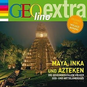 Maya, Inka und Azteken. Die geheimnisvollen Völker Süd- und Mittelamerikas (GEOlino extra Hör-Bibliothek) Hörbuch