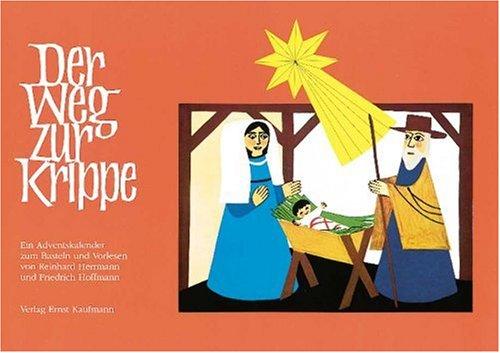 Der Weg zur Krippe: Ein Adventskalender zum Basteln einer Weihnachtskrippe und zum Vorlesen, Buch