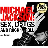Michael Jackson Biography...Sex, Drugs and Rock & Roll: The Shocking Truth About the Man Behind The Legend ~ Joe Bensam