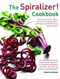 img - for The Spiralizer! Cookbook: The New Way To Low-Calorie And Low-Carb Eating: How-To Techniques And 75 Deliciously Healthy Recipes book / textbook / text book