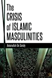 "Amanullah De Sondy, ""The Crisis of Islamic Masculinities"" (Bloomsbury, 2014)"