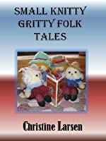 Small Knitty Gritty Folk Tales (Small Folk Tales 2) [Kindle Edition]