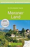 Wanderf�hrer Meraner Land: Die 40 sch�nsten Touren zum Wandern rund um das Vinschgau, Naturns, Marling, die Stubaier Alpen und �tztaler Alpen, mit Wanderkarte und GPS-Daten zum Download