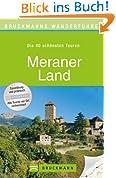 Wanderführer Meraner Land: Die 40 schönsten Touren zum Wandern rund um das Vinschgau, Naturns, Marling, die Stubaier Alpen und Ötztaler Alpen, mit Wanderkarte und GPS-Daten zum Download