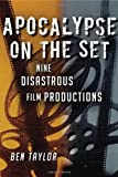 Ben Taylor Apocalypse on the Set: Nine Disastrous Film Productions