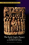 The Early Coptic Papacy: The Egyptian Church and Its Leadership in Late Antiquity, The Popes of Egypt, Volume 1