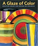 img - for A Glaze of Color: Creating Color and Design On Ceramics book / textbook / text book