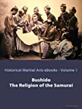 Bushido - The Religion of the Samurai (Annotated and Illustrated) (Historical Martial Arts EBooks Book 1)