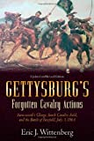 Gettysburg's Forgotten Cavalry Actions: Farnsworth's Charge, South Cavalry Field, and the Battle of Fairfield, July 3, 1863