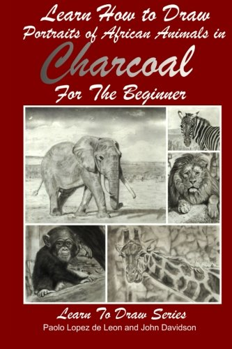 Learn How to Draw Portraits of African Animals in Charcoal For the Beginner (Learn to Draw) (Volume 28) (How To Draw Charcoal compare prices)