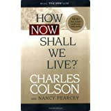 How Now Shall We Live? ~ Charles W. Colson