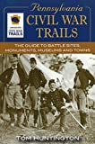 img - for Pennsylvania Civil War Trails: The Guide to Battle Sites, Monuments, Museums and Towns by Tom Huntington (2007-02-20) book / textbook / text book
