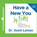 Have a New You by Friday: How to Accept Yourself, Boost Your Confidence & Change Your Life in 5 Days (       UNABRIDGED) by Kevin Leman Narrated by Wayne Shepherd