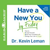 Have a New You by Friday: How to Accept Yourself, Boost Your Confidence & Change Your Life in 5 Days | [Kevin Leman]