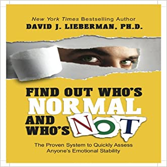 Find Out Who's Normal and Who's Not:: Proven Techniques to Quickly Uncover Anyone's Degree of Emotional Stability (Your Coach in a Box)