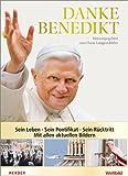 Danke Benedikt: Sein Leben - Sein Pontifikat - Sein R�cktritt