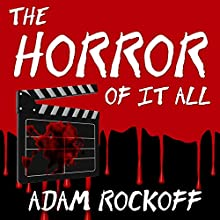 The Horror of It All: One Moviegoer's Love Affair with Masked Maniacs, Frightened Virgins, and the Living Dead… (       UNABRIDGED) by Adam Rockoff Narrated by R. C. Bray