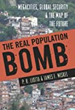 Image of The Real Population Bomb: Megacities, Global Security &amp;amp; the Map of the Future