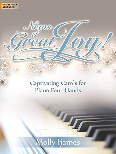 News of Great Joy!: Captivating Carols for Piano Four-Hands
