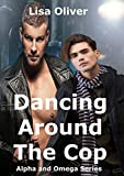 Dancing Around The Cop (Alpha and Omega Series Book 2)