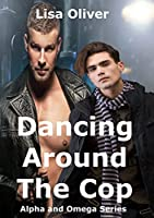 Dancing Around The Cop (Alpha and Omega Series Book 2) (English Edition)