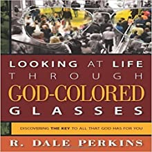 Looking at Life Through God-Colored Glasses: Discovering the Key to All That God Has for You (       UNABRIDGED) by Dale Perkins Narrated by Kevin Zerbe