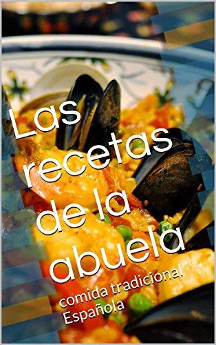 Las recetas de la abuela: 64 Exquisitas Recetas de Comida Española, Tapas y (comida española, tapas, entrantes, cocina española, recetas caseras, recetas ... cocina, recetas veganas) (Spanish Edition) by David Gonzalo