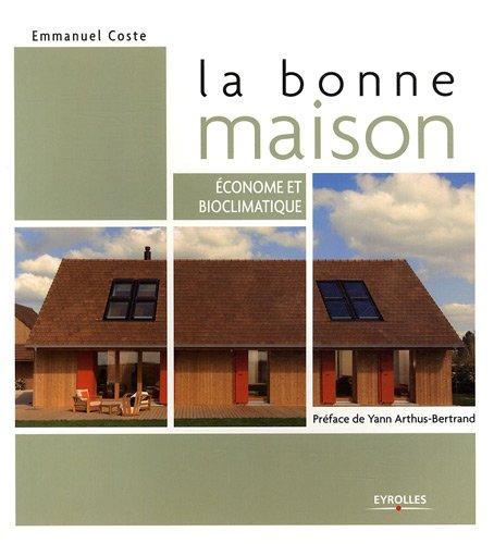 La bonne maison emmanuel coste yann arthus bertrand eyrolles i ditions b - Maison arthus bertrand ...