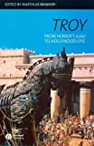 Troy: From Homers Iliad to Hollywood Epic
